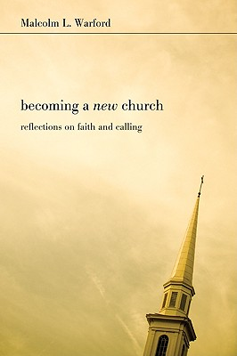 Becoming a New Church: Reflections on Faith & Calling - Warford, Malcolm L