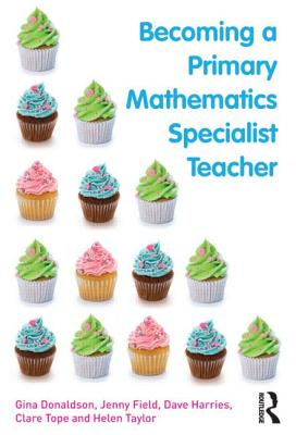Becoming a Primary Mathematics Specialist Teacher - Donaldson, Gina, and Field, Jenny, and Harries, Dave