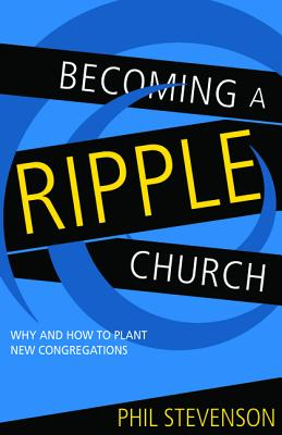 Becoming a Ripple Church: Why and How to Plant New Congregations - Stevenson, Philip