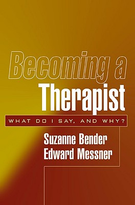 Becoming a Therapist: What Do I Say, and Why? - Bender, Suzanne L, and Messner, Edward, MD