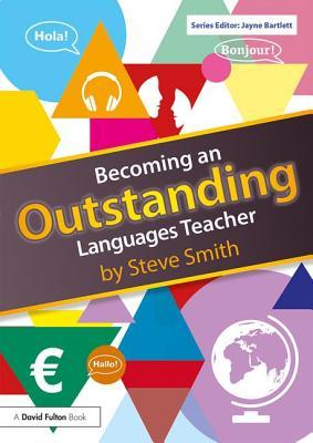 Becoming an Outstanding Languages Teacher - Smith, Steve