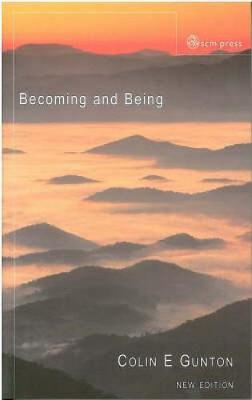 Becoming and Being: The Doctrine of God in Charles Hartshorne and Karl Barth - Gunton, Colin E