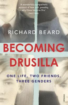 Becoming Drusilla: One Life, Two Friends, Three Genders - Beard, Richard