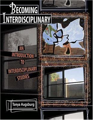 Becoming Interdisciplinary: An Introduction to Interdisciplinary Studies - Augsburg, Tanya