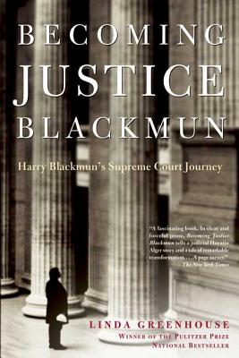 Becoming Justice Blackmun: Harry Blackmun's Supreme Court Journey - Greenhouse, Linda