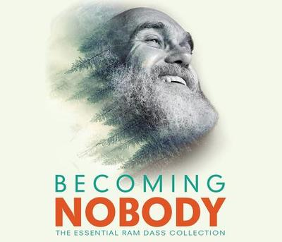 Becoming Nobody: The Essential RAM Dass Collection - Dass, Ram