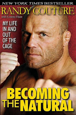 Becoming the Natural: My Life in and Out of the Cage - Couture, Randy, and Hunt, Loretta
