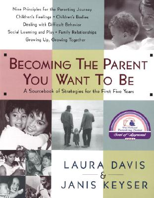 Becoming the Parent You Want to Be - Davis, Laura, and Keyser, Janis (Contributions by)