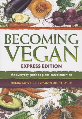 Becoming Vegan Express: The Everyday Guide to Plant-Based Nutrition - Davis, Brenda, and Melina, Vesanto R. D.