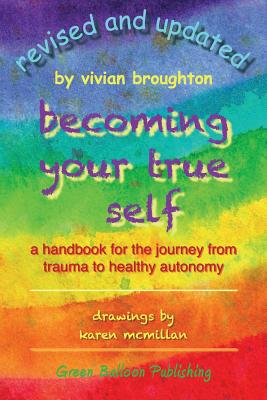 Becoming your true self: A handbook for the journey from trauma to healthy autonomy - Broughton, Vivian, and McMillan, Karen (Illustrator)