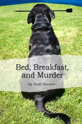 Bed, Breakfast, and Murder - Sowers, Scott