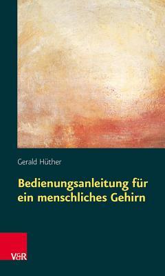 Bedienungsanleitung Fur ein Menschliches Gehirn - Huther, Gerald