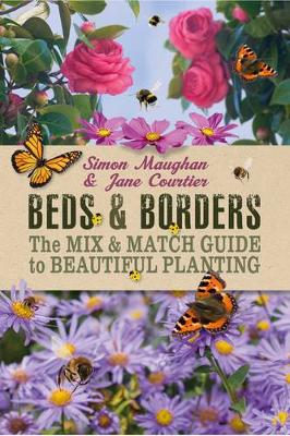 Beds & Borders: The Mix & Match Guide to Beautiful Planting - Maughan, Simon, and Courtier, Jane
