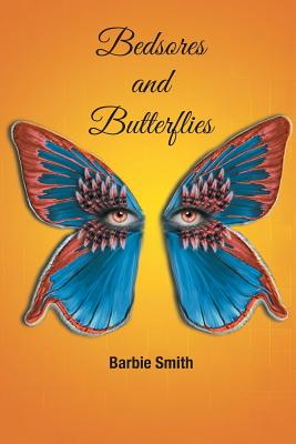 Bedsores and Butterflies - Smith, Barbie