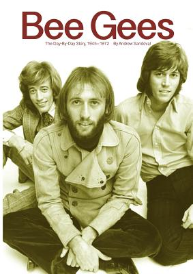 Bee Gees: The Day-By-Day Story, 1945-1972 - Sandoval, Andrew