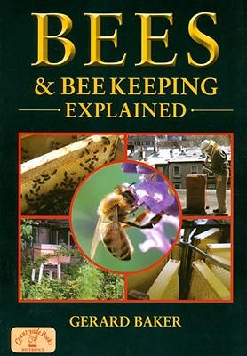 Bees & Beekeeping Explained - Baker, Gerard