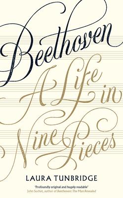 Beethoven: A Life in Nine Pieces - Tunbridge, Laura