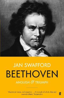 Beethoven: Anguish and Triumph - Swafford, Jan
