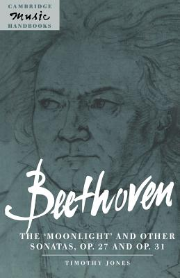 Beethoven: The 'Moonlight' and other Sonatas, Op. 27 and Op. 31 - Jones, Timothy