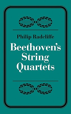 Beethoven's String Quartets - Radcliffe, Phillip