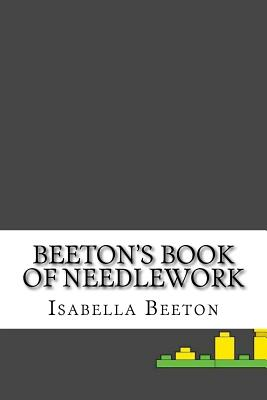 Beeton's Book of Needlework - Beeton, Isabella