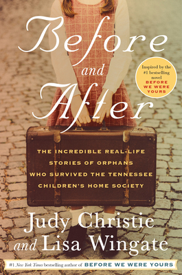 Before and After: The Incredible Real-Life Stories of Orphans Who Survived the Tennessee Children's Home Society - Christie, Judy, and Wingate, Lisa