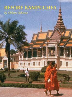 Before Kampuchea: Preludes to Tragedy - Osborne, Milton, PhD