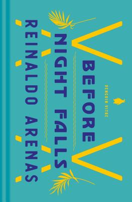Before Night Falls: A Memoir - Arenas, Reinaldo, and Koch, Dolores M (Translated by), and Manrique, Jaime (Foreword by)