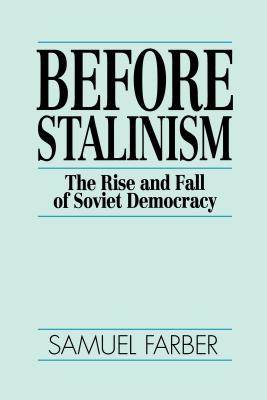 Before Stalinism: The Rise & Fall of Soviet Democracy - Farber, Samuel