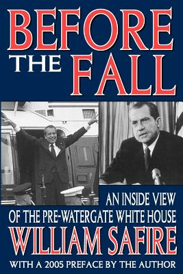 Before the Fall: An Inside View of the Pre-Watergate White House - Safire, William
