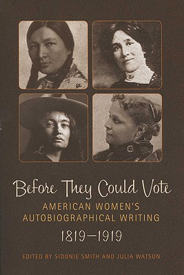 Before They Could Vote: American Women's Autobiographical Writing, 1819-1919 - Smith, Sidonie A (Editor)