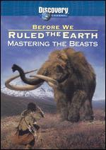 Before We Ruled the Earth: Mastering the Beasts