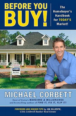 Before You Buy!: The Homebuyer's Handbook for Today's Market - Corbett, Michael, and Gillespie, Jim (Foreword by)