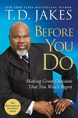 Before You Do: Making Great Decisions That You Won't Regret - Jakes, T D