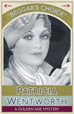 Beggar's Choice - Wentworth, Patricia