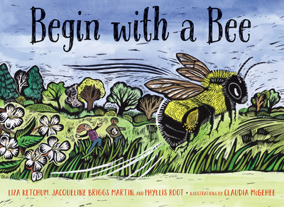 Begin with a Bee - Ketchum, Liza, and Martin, Jacqueline Briggs, and Root, Phyllis