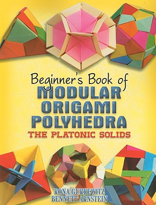 Beginner's Book of Modular Origami Polyhedra: The Platonic Solids - Gurkewitz, Rona, and Arnstein, Bennett