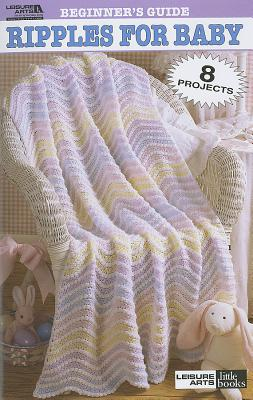 Beginner's Guide Ripples for Baby to Crochet (Leisure Arts #75011) - Leisure Arts (Creator)
