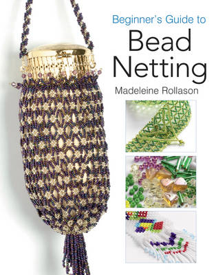 Beginner's Guide to Bead Netting - Rollason, Madeleine