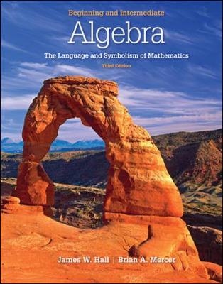 Beginning and Intermediate Algebra: The Language & Symbolism of Mathematics - Hall, James W, and Mercer, Brian A