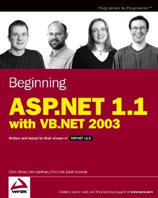 Beginning ASP.NET 1.1 with VB.NET - Ullman, Chris, and Kauffman, John, and Hart, Chris, Dr.