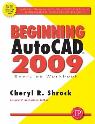 Beginning AutoCAD 2009: Exercise Workbook - Shrock, Cheryl R