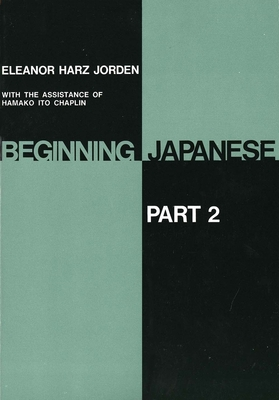 Beginning Japanese: Part 2 - Jorden, Eleanor Harz, Professor, and Chaplin, Hamako Ito