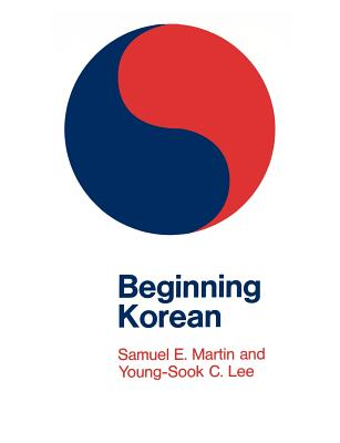 Beginning Korean - Martin, Samuel E, and Lee, Young-Sook C