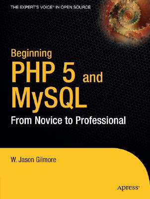 Beginning PHP 5 and MySQL: From Novice to Professional - Gilmore, J W, and Gilmore, W Jason