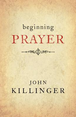 Beginning Prayer - Killinger, John