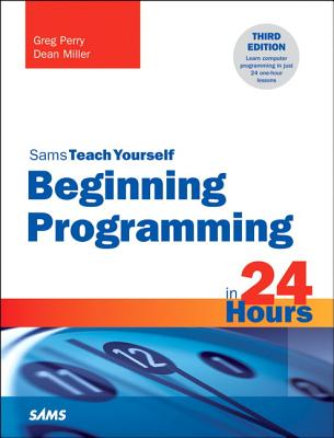 Beginning Programming in 24 Hours, Sams Teach Yourself - Perry, Greg, and Miller, Dean