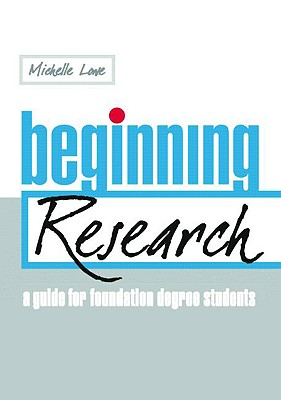 Beginning Research: A Guide for Foundation Degree Students - Lowe, Michelle
