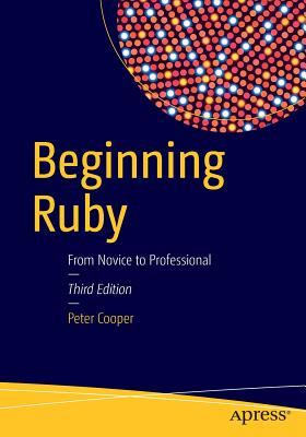 Beginning Ruby: From Novice to Professional - Cooper, Peter, Reverend