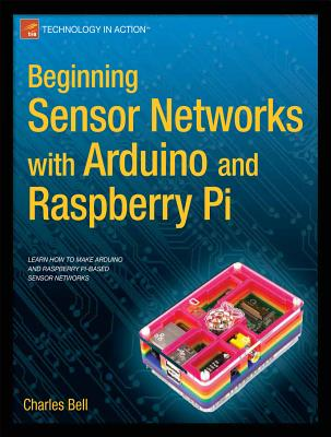 Beginning Sensor Networks with Arduino and Raspberry Pi - Bell, Charles, Sir